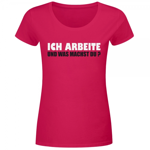 T-Shirt Frauen ich arbeite, und du?